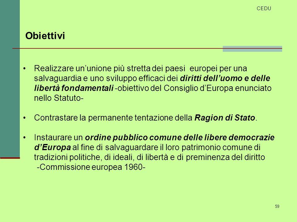 59 Realizzare ununione più stretta dei paesi europei per una salvaguardia e uno sviluppo efficaci dei diritti delluomo e delle libertà fondamentali -o