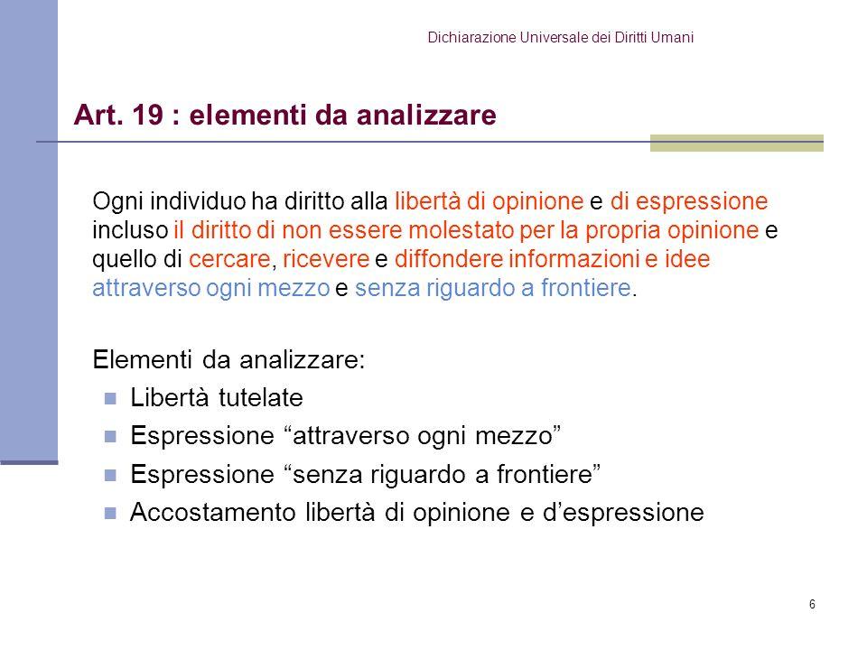 6 Ogni individuo ha diritto alla libertà di opinione e di espressione incluso il diritto di non essere molestato per la propria opinione e quello di c