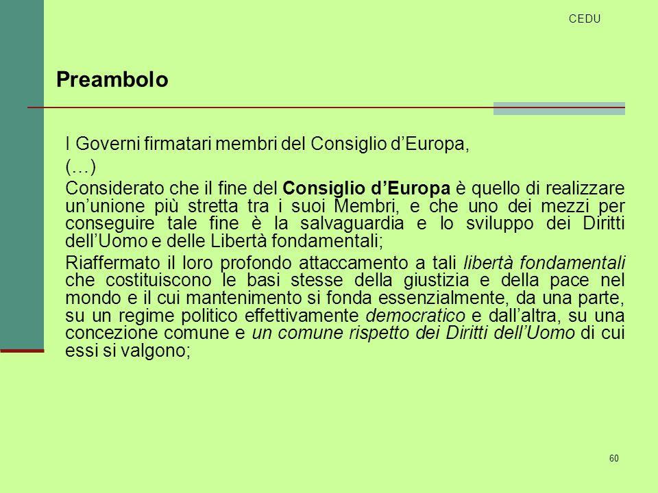 60 I Governi firmatari membri del Consiglio dEuropa, (…) Considerato che il fine del Consiglio dEuropa è quello di realizzare ununione più stretta tra