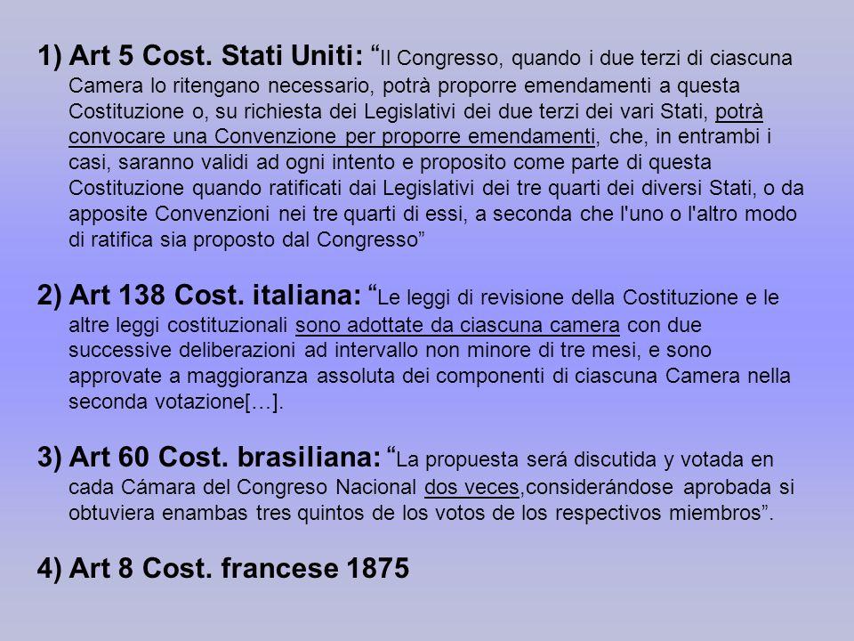 1)Art 5 Cost. Stati Uniti: Il Congresso, quando i due terzi di ciascuna Camera lo ritengano necessario, potrà proporre emendamenti a questa Costituzio