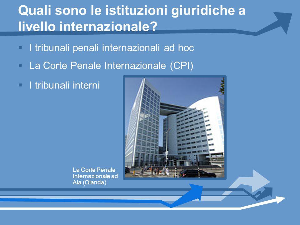 Quali sono le istituzioni giuridiche a livello internazionale? I tribunali penali internazionali ad hoc La Corte Penale Internazionale (CPI) I tribuna