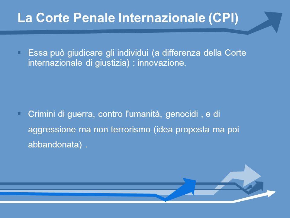 La Corte Penale Internazionale (CPI) Essa può giudicare gli individui (a differenza della Corte internazionale di giustizia) : innovazione. Crimini di