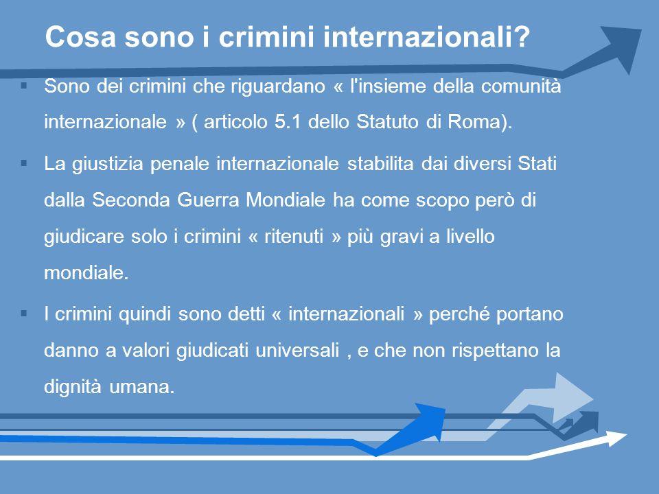 Cosa sono i crimini internazionali? Sono dei crimini che riguardano « l'insieme della comunità internazionale » ( articolo 5.1 dello Statuto di Roma).