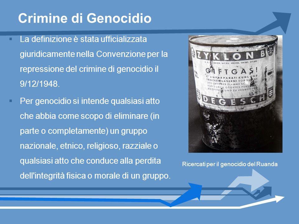 Crimine di Genocidio La definizione è stata ufficializzata giuridicamente nella Convenzione per la repressione del crimine di genocidio il 9/12/1948.