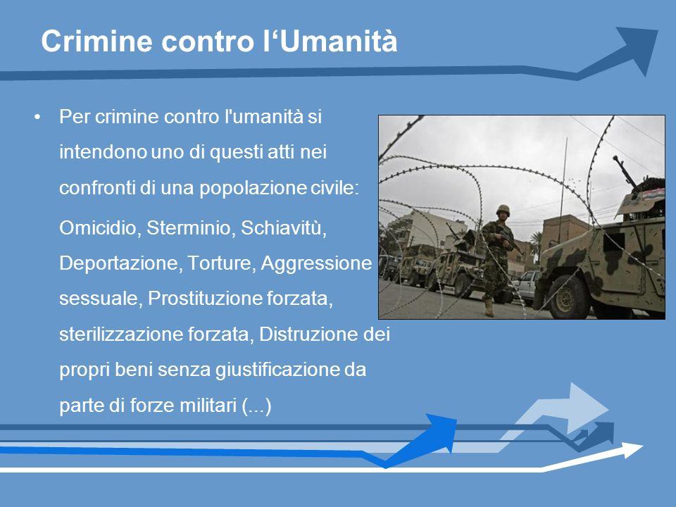 Crimine contro lUmanità Per crimine contro l'umanità si intendono uno di questi atti nei confronti di una popolazione civile: Omicidio, Sterminio, Sch