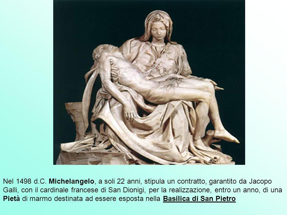 Nel 1498 d.C. Michelangelo, a soli 22 anni, stipula un contratto, garantito da Jacopo Galli, con il cardinale francese di San Dionigi, per la realizza