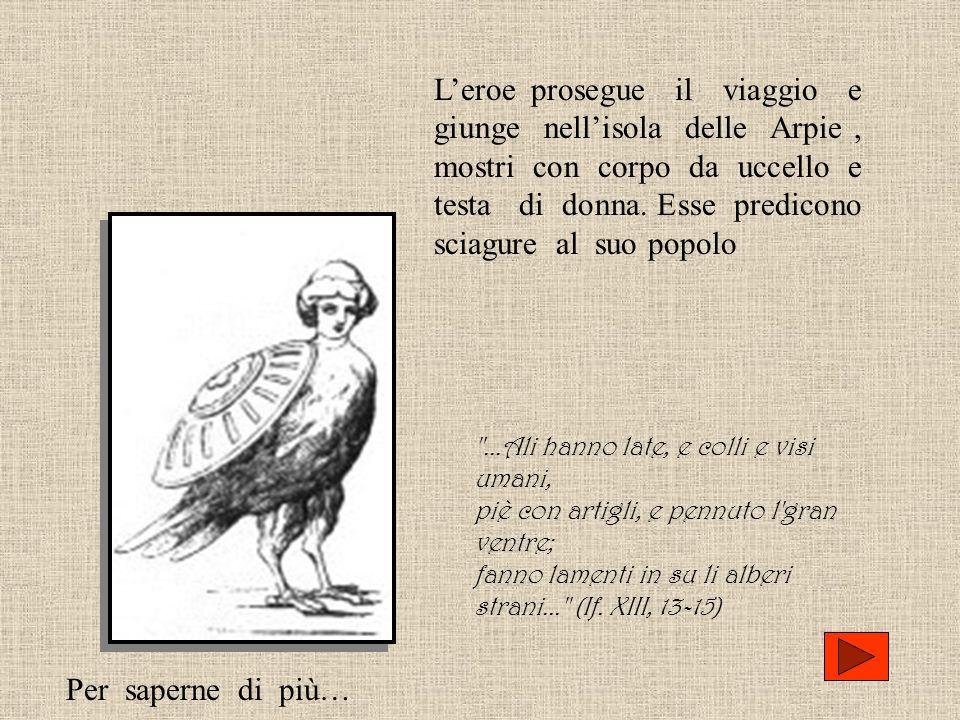 Leroe prosegue il viaggio e giunge nellisola delle Arpie, mostri con corpo da uccello e testa di donna. Esse predicono sciagure al suo popolo
