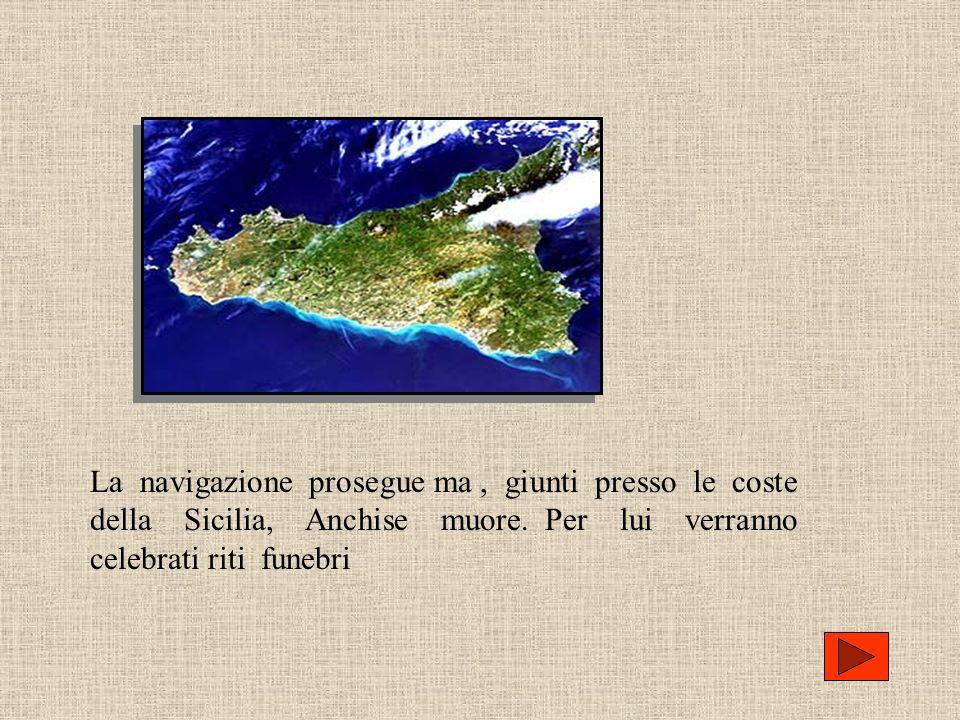 La navigazione prosegue ma, giunti presso le coste della Sicilia, Anchise muore. Per lui verranno celebrati riti funebri