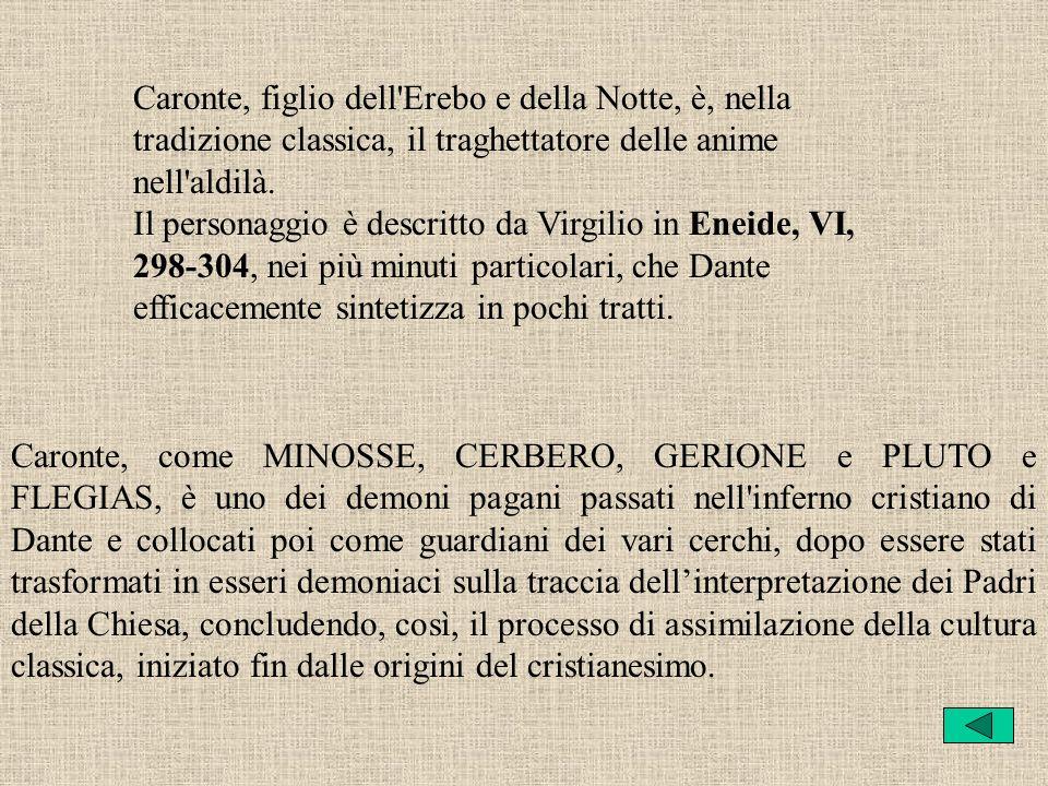 Caronte, figlio dell'Erebo e della Notte, è, nella tradizione classica, il traghettatore delle anime nell'aldilà. Il personaggio è descritto da Virgil