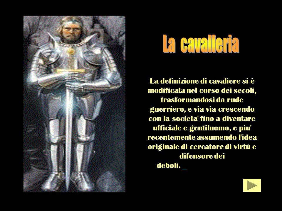 La definizione di cavaliere si è modificata nel corso dei secoli, trasformandosi da rude guerriero, e via via crescendo con la societa' fino a diventa
