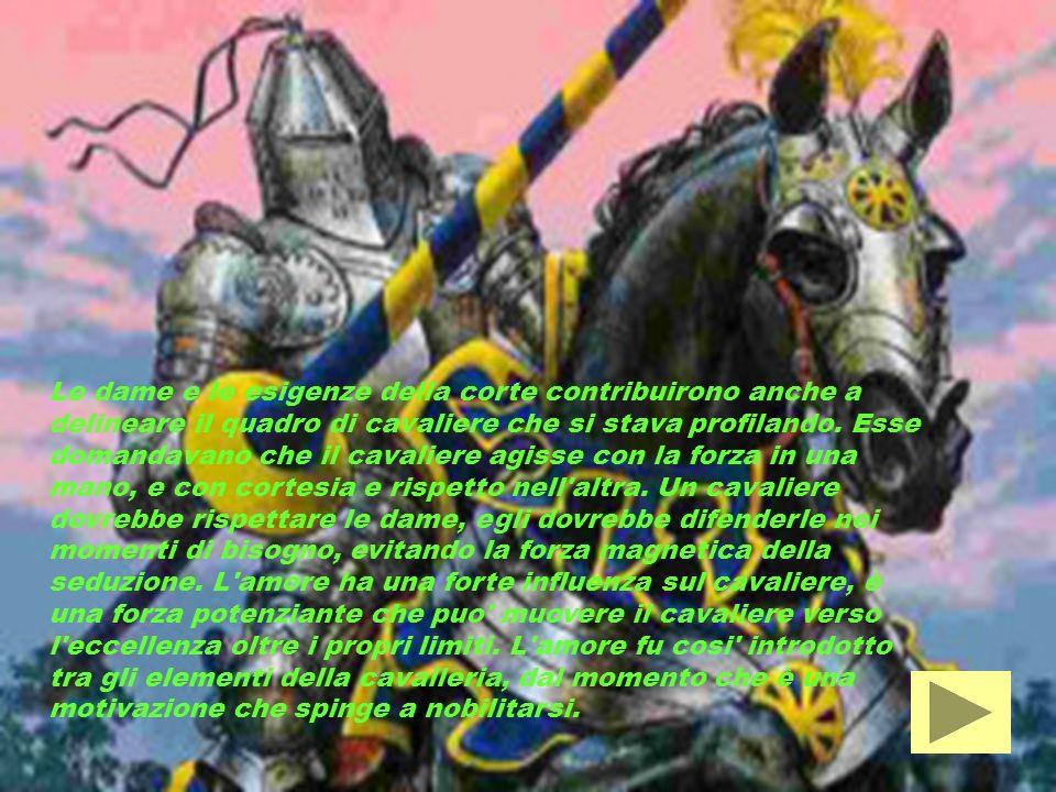 Le dame e le esigenze della corte contribuirono anche a delineare il quadro di cavaliere che si stava profilando. Esse domandavano che il cavaliere ag