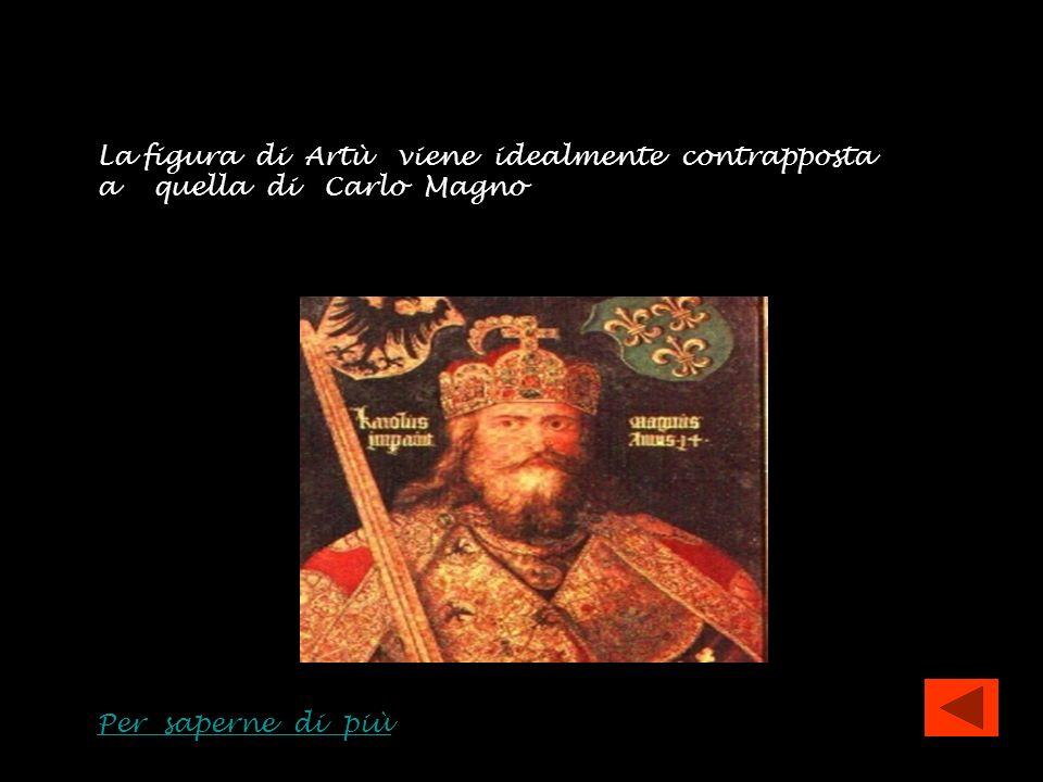 La figura di Artù viene idealmente contrapposta a quella di Carlo Magno Per saperne di più