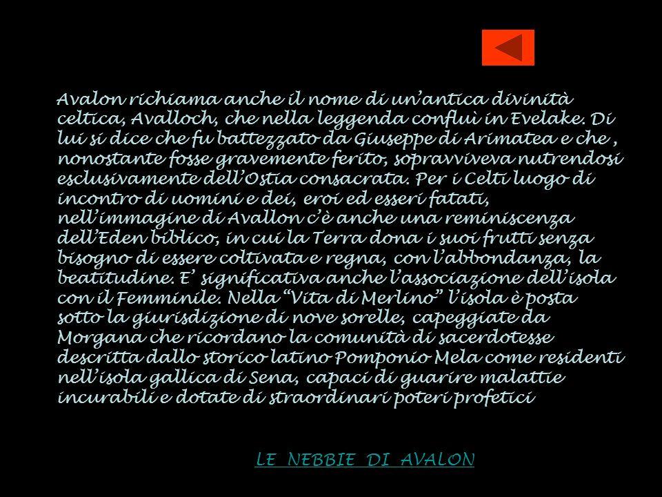 Avalon richiama anche il nome di unantica divinità celtica, Avalloch, che nella leggenda confluì in Evelake. Di lui si dice che fu battezzato da Giuse