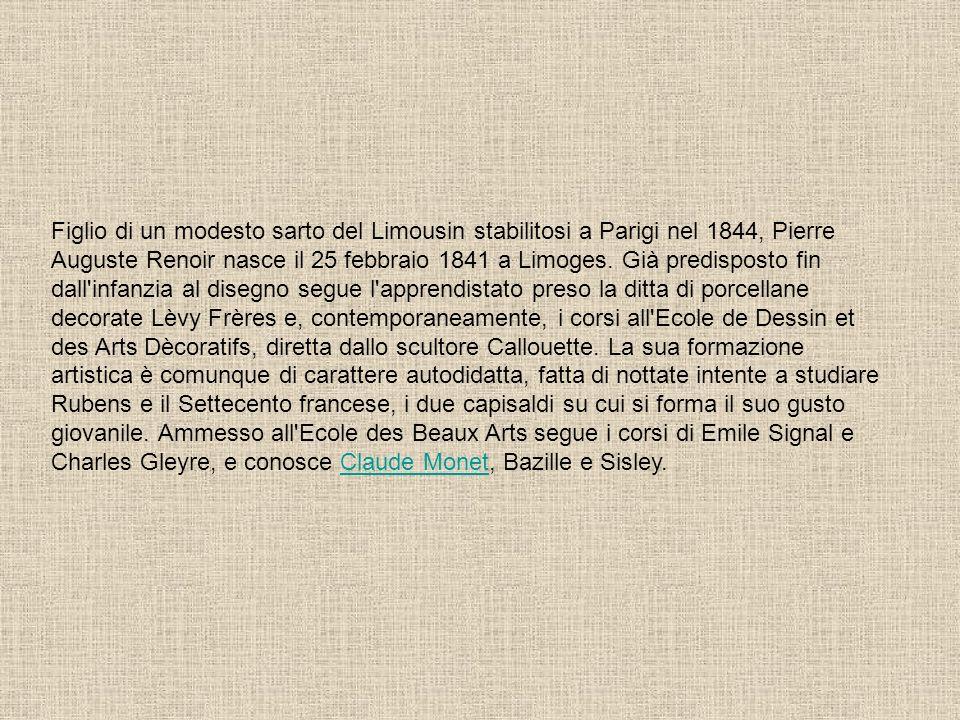 Figlio di un modesto sarto del Limousin stabilitosi a Parigi nel 1844, Pierre Auguste Renoir nasce il 25 febbraio 1841 a Limoges. Già predisposto fin