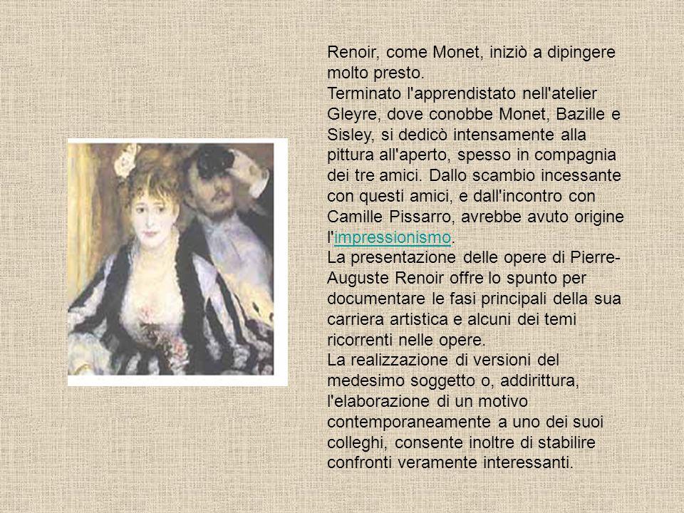 Renoir, come Monet, iniziò a dipingere molto presto. Terminato l'apprendistato nell'atelier Gleyre, dove conobbe Monet, Bazille e Sisley, si dedicò in