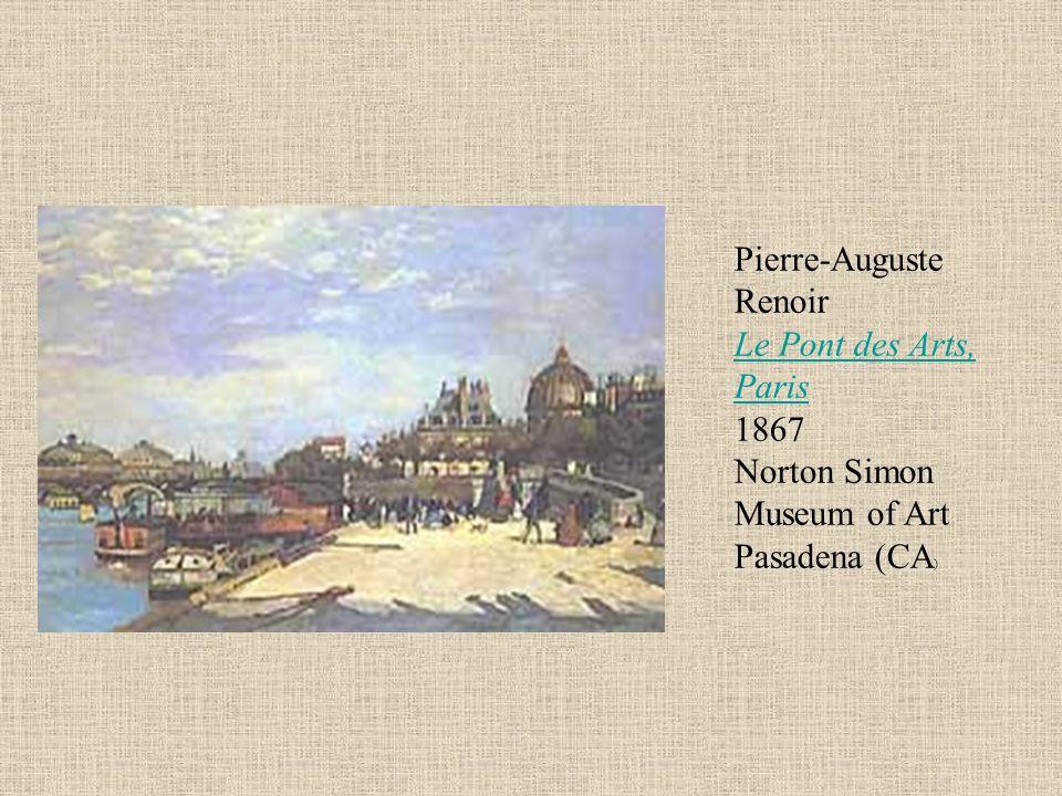 Pierre-Auguste Renoir Le Pont des Arts, Paris 1867 Norton Simon Museum of Art Pasadena (CA ) Le Pont des Arts, Paris