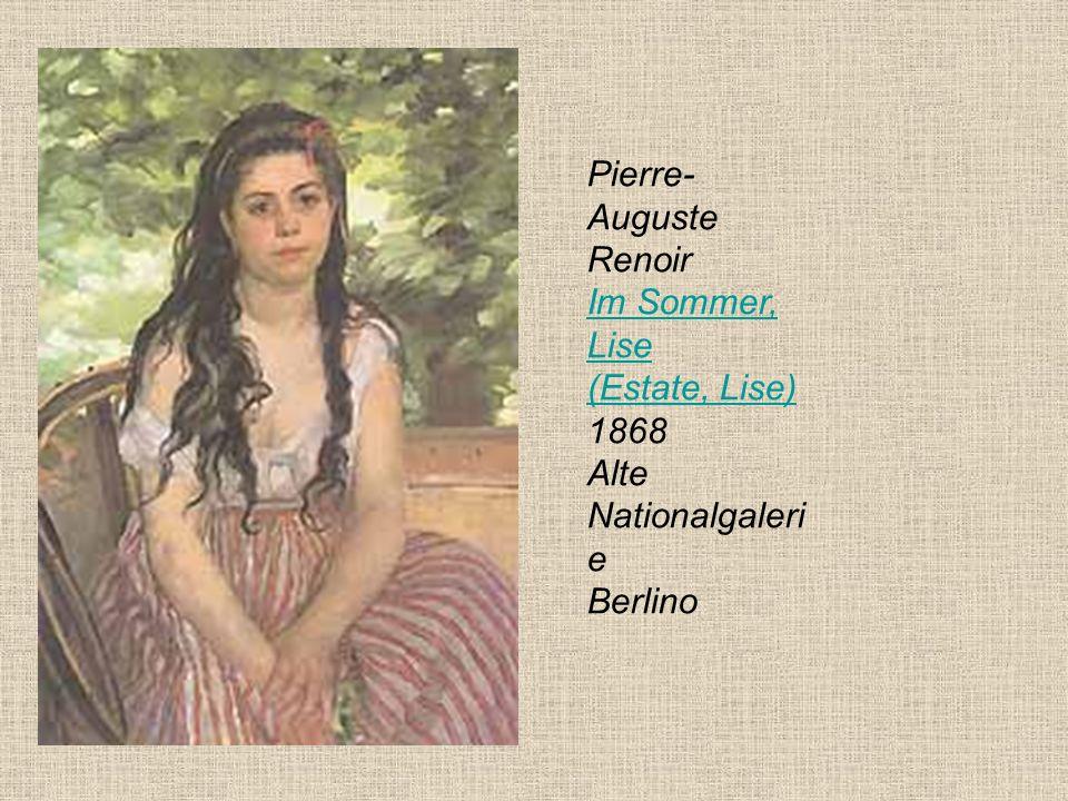 Pierre- Auguste Renoir Im Sommer, Lise (Estate, Lise) 1868 Alte Nationalgaleri e Berlino Im Sommer, Lise (Estate, Lise)