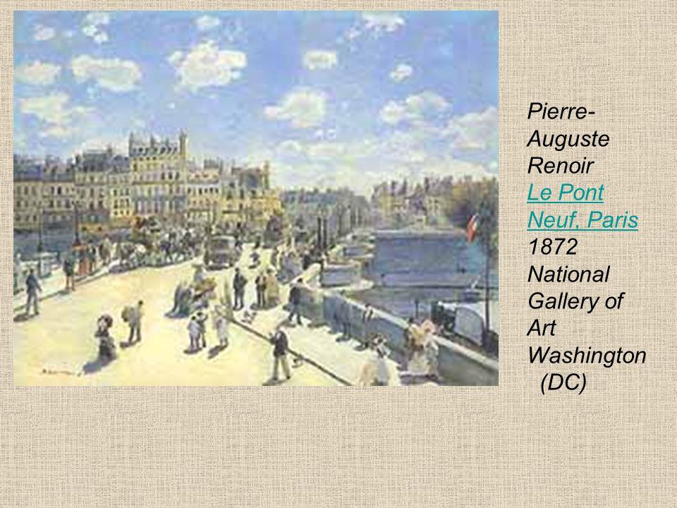 Pierre- Auguste Renoir Le Pont Neuf, Paris 1872 National Gallery of Art Washington (DC) Le Pont Neuf, Paris