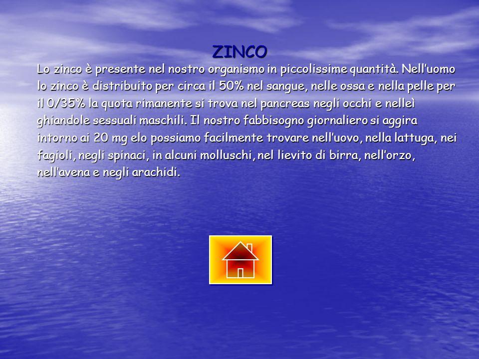 ZINCO Lo zinco è presente nel nostro organismo in piccolissime quantità. Nelluomo lo zinco è distribuito per circa il 50% nel sangue, nelle ossa e nel