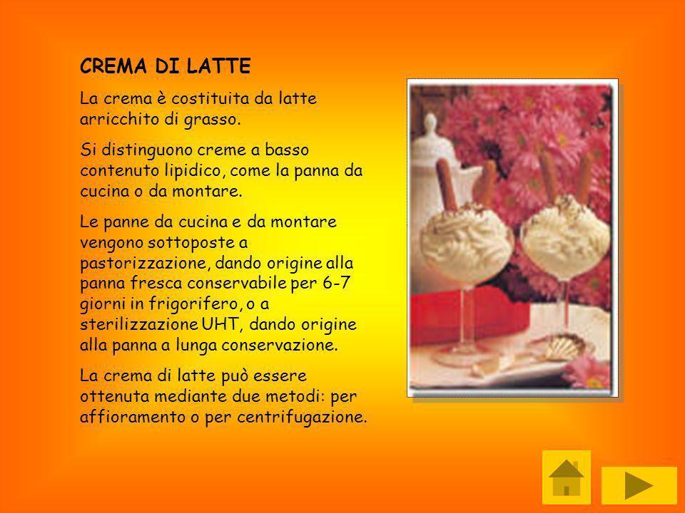 CREMA DI LATTE La crema è costituita da latte arricchito di grasso. Si distinguono creme a basso contenuto lipidico, come la panna da cucina o da mont