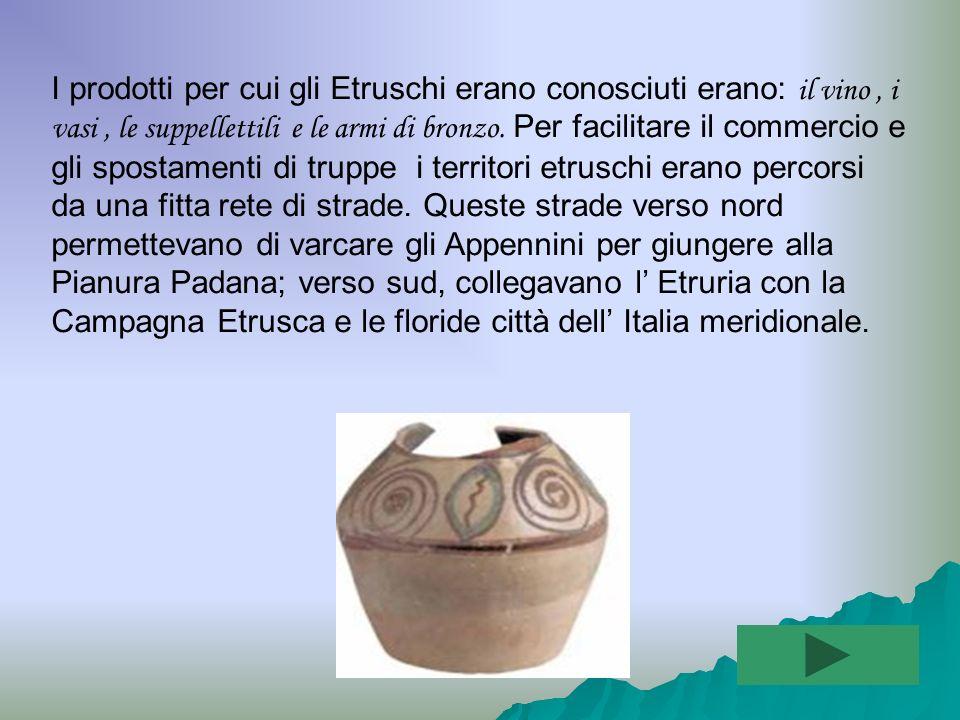 ATTIVITA Il commercio Il commercio Situati in una regione cardine per i traffici commerciali tra oriente ed occidente, gli Etruschi seppero sfruttare al meglio questa posizione di favore.