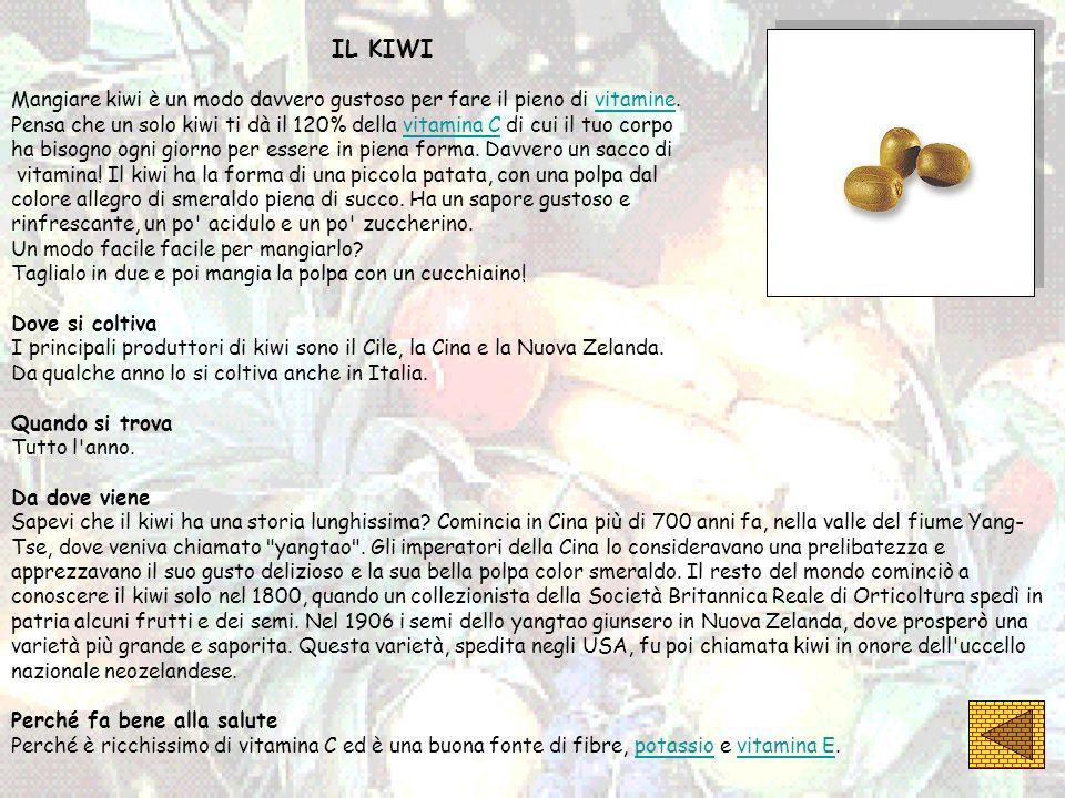 IL KIWI Mangiare kiwi è un modo davvero gustoso per fare il pieno di vitamine. Pensa che un solo kiwi ti dà il 120% della vitamina C di cui il tuo cor