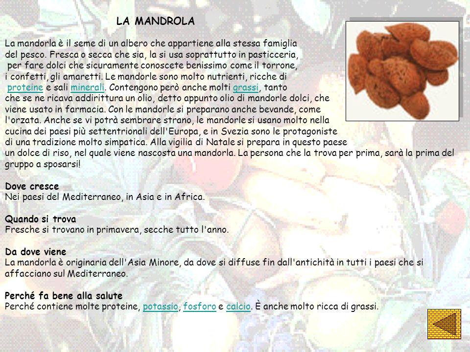 LA MANDROLA La mandorla è il seme di un albero che appartiene alla stessa famiglia del pesco. Fresca o secca che sia, la si usa soprattutto in pasticc