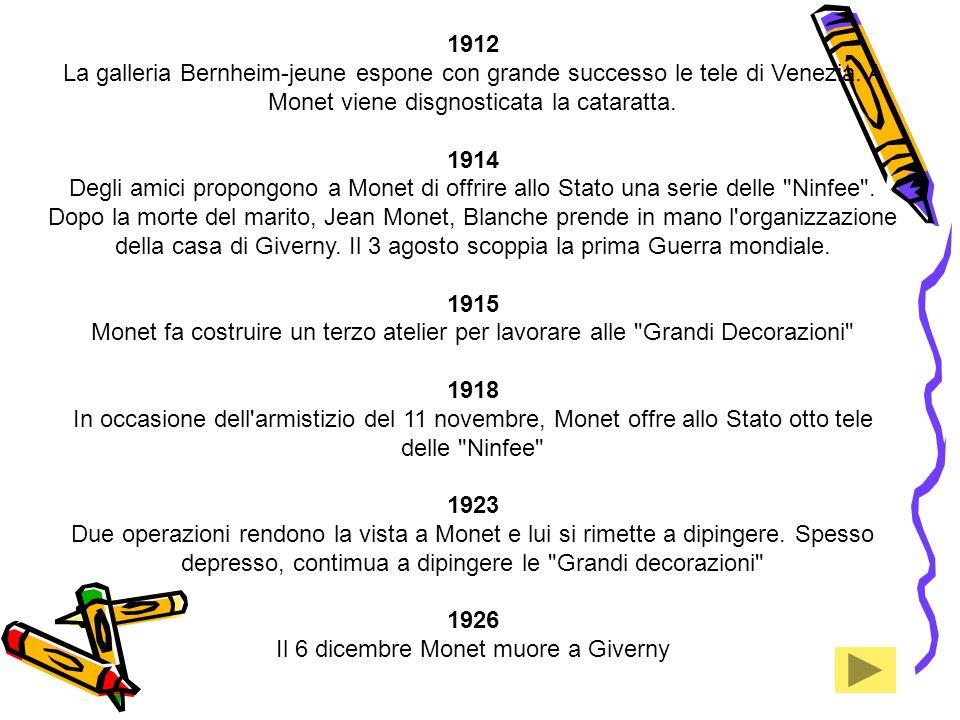 1912 La galleria Bernheim-jeune espone con grande successo le tele di Venezia. A Monet viene disgnosticata la cataratta. 1914 Degli amici propongono a