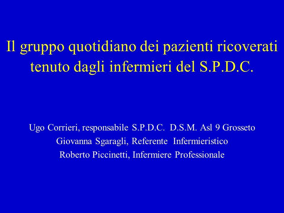 Il gruppo quotidiano dei pazienti ricoverati tenuto dagli infermieri del S.P.D.C. Ugo Corrieri, responsabile S.P.D.C. D.S.M. Asl 9 Grosseto Giovanna S