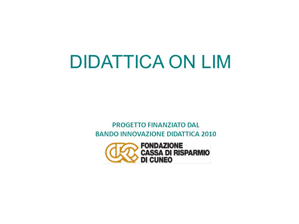 DIDATTICA ON LIM PROGETTO FINANZIATO DAL BANDO INNOVAZIONE DIDATTICA 2010