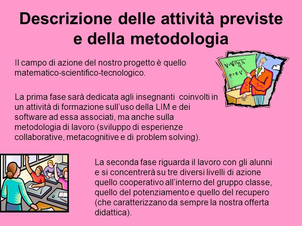 Descrizione delle attività previste e della metodologia Il campo di azione del nostro progetto è quello matematico-scientifico-tecnologico. La prima f
