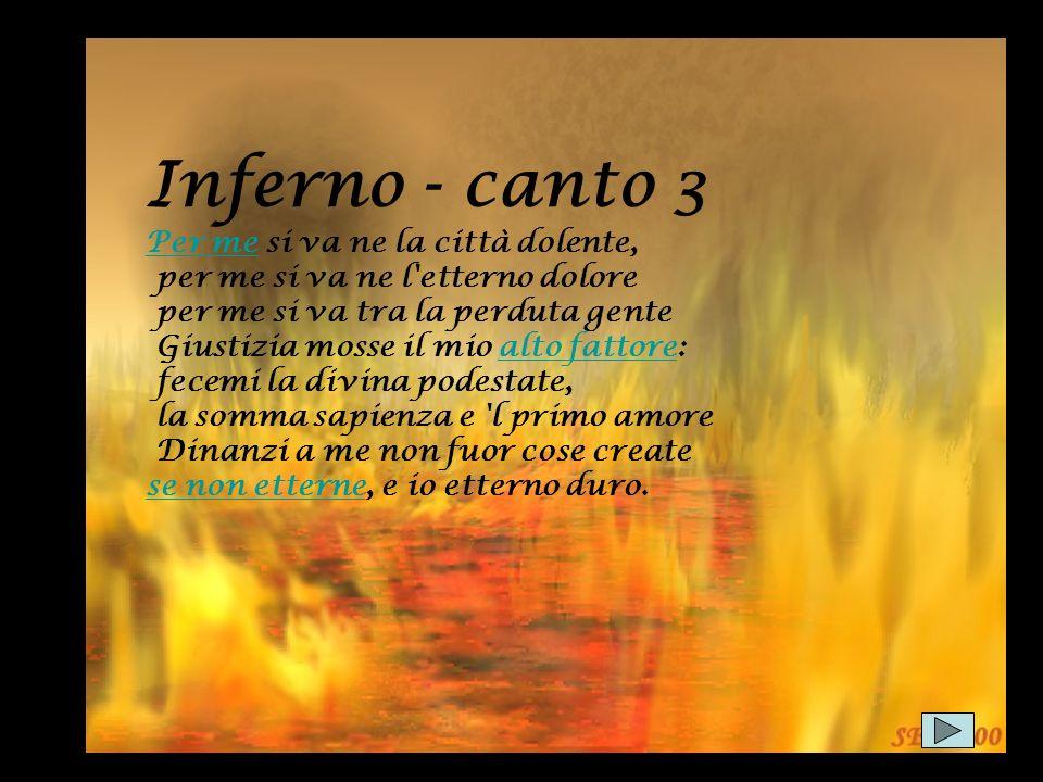 Inferno - canto 3 Per mePer me si va ne la città dolente, per me si va ne l'etterno dolore per me si va tra la perduta gente Giustizia mosse il mio al