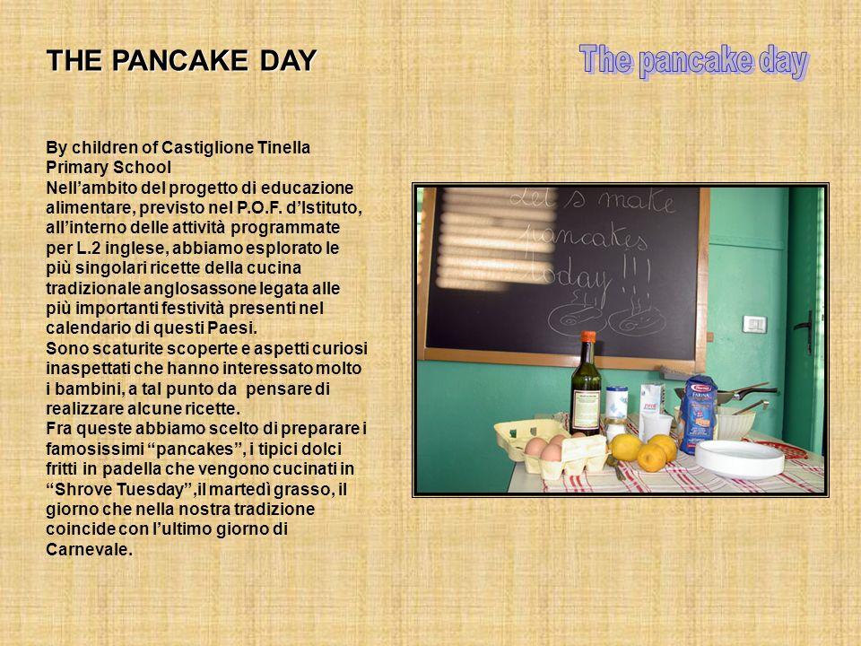 THE PANCAKE DAY By children of Castiglione Tinella Primary School Nellambito del progetto di educazione alimentare, previsto nel P.O.F.