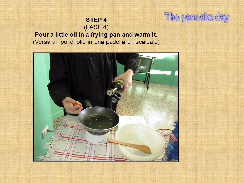 STEP 4 (FASE 4) Pour a little oil in a frying pan and warm it. (Versa un po di olio in una padella e riscaldalo)