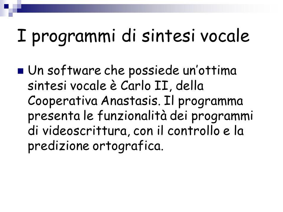 I programmi di sintesi vocale Un software che possiede unottima sintesi vocale è Carlo II, della Cooperativa Anastasis. Il programma presenta le funzi