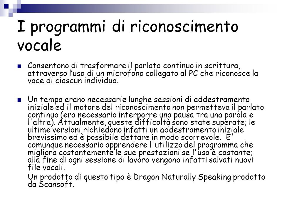 I programmi di riconoscimento vocale Consentono di trasformare il parlato continuo in scrittura, attraverso luso di un microfono collegato al PC che r