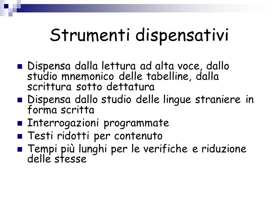 Strumenti dispensativi Dispensa dalla lettura ad alta voce, dallo studio mnemonico delle tabelline, dalla scrittura sotto dettatura Dispensa dallo stu