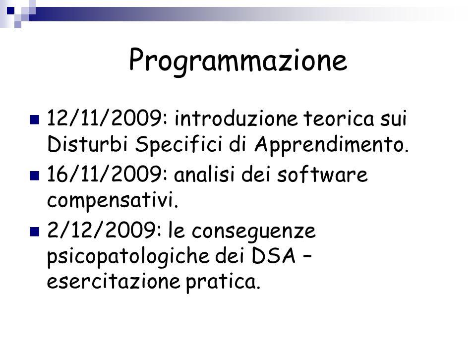Programmazione 12/11/2009: introduzione teorica sui Disturbi Specifici di Apprendimento. 16/11/2009: analisi dei software compensativi. 2/12/2009: le
