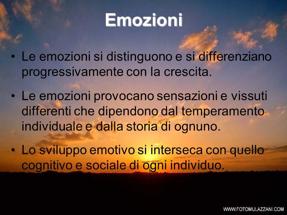 Emozioni Le emozioni si distinguono e si differenziano progressivamente con la crescita. Le emozioni provocano sensazioni e vissuti differenti che dip