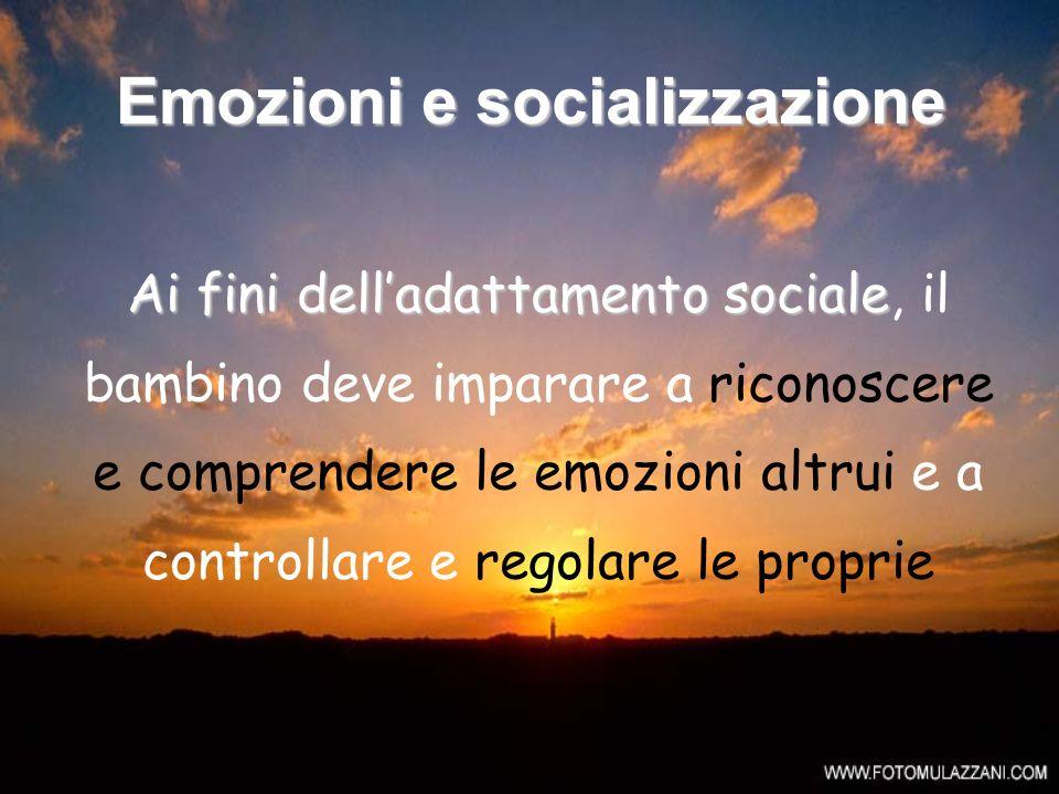Emozioni e socializzazione Ai fini delladattamento sociale Ai fini delladattamento sociale, il bambino deve imparare a riconoscere e comprendere le em