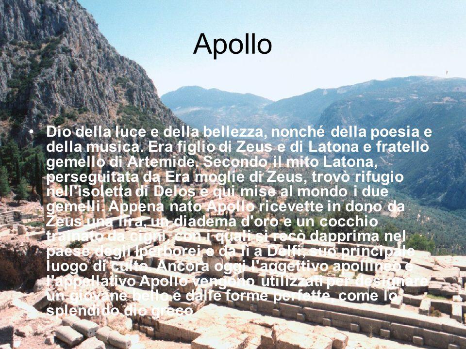 Apollo Dio della luce e della bellezza, nonché della poesia e della musica. Era figlio di Zeus e di Latona e fratello gemello di Artemide. Secondo il