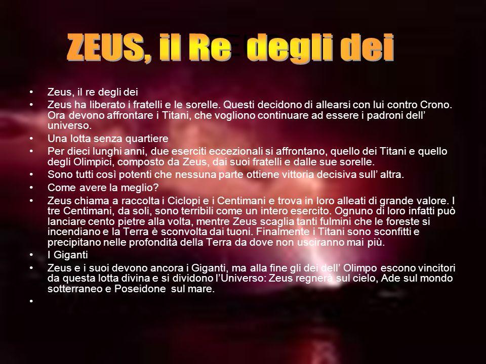 ZEUS Zeus, il re degli dei Zeus ha liberato i fratelli e le sorelle. Questi decidono di allearsi con lui contro Crono. Ora devono affrontare i Titani,