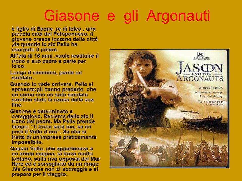 Giasone e gli Argonauti è figlio di Esone,re di Iolco, una piccola città del Peloponneso, il giovane cresce lontano dalla città,da quando lo zio Pelia