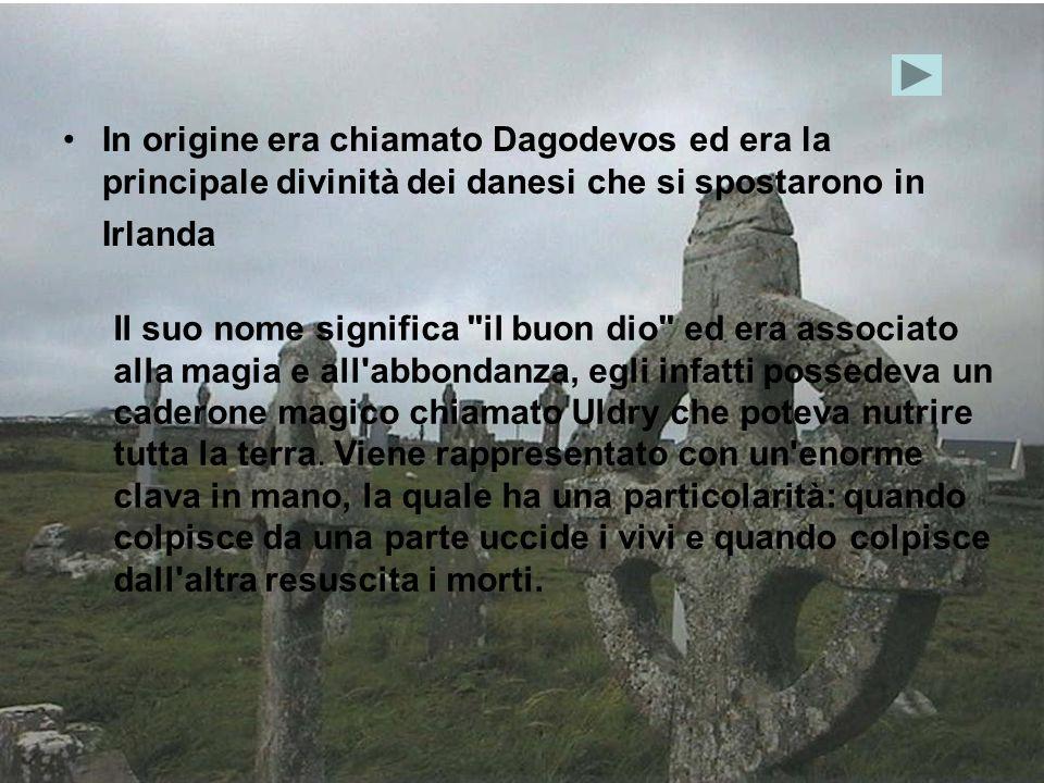 In origine era chiamato Dagodevos ed era la principale divinità dei danesi che si spostarono in Irlanda Il suo nome significa