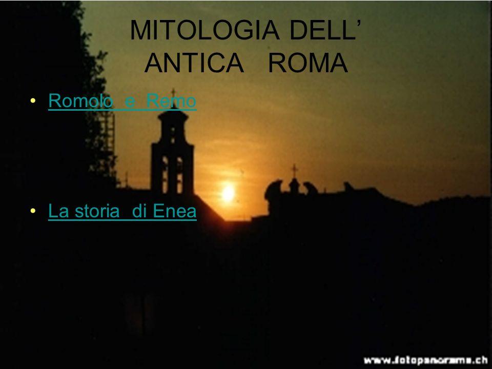 MITOLOGIA DELL ANTICA ROMA Romolo e Remo La storia di Enea
