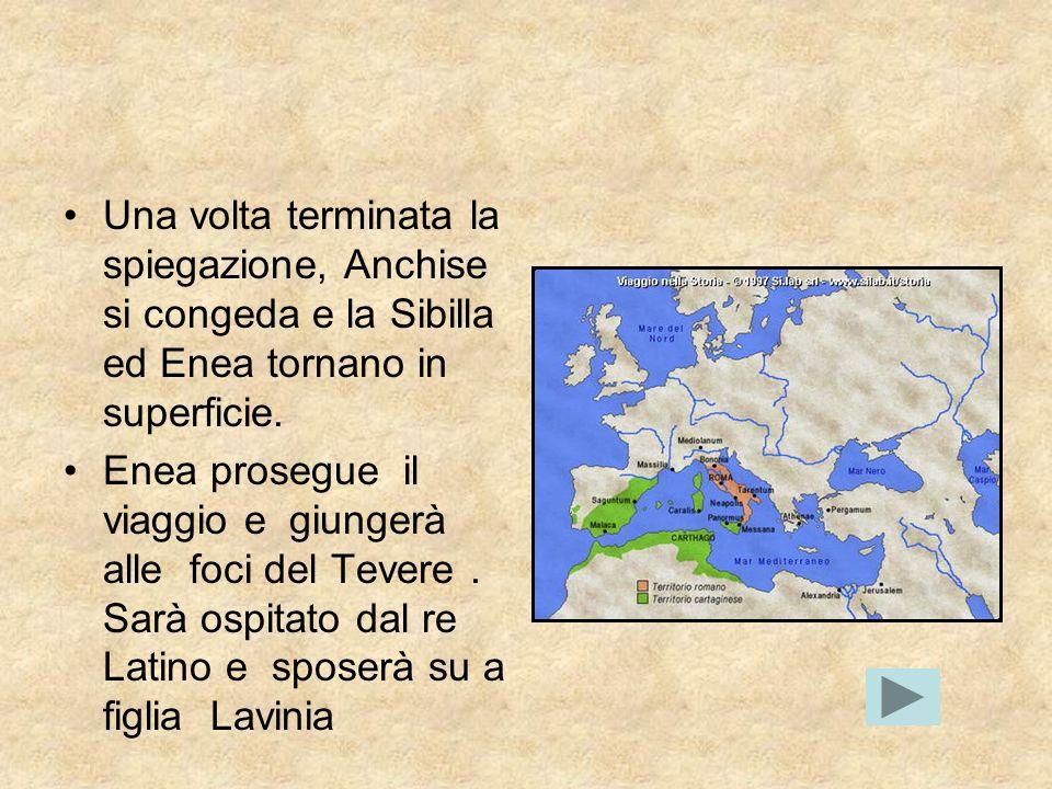 Una volta terminata la spiegazione, Anchise si congeda e la Sibilla ed Enea tornano in superficie. Enea prosegue il viaggio e giungerà alle foci del T