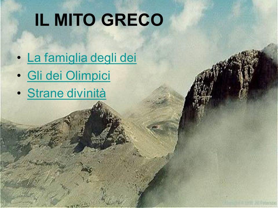 La famiglia degli dei Gli dei Olimpici Strane divinità IL MITO GRECO