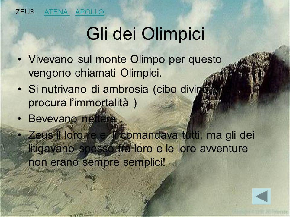 Gli dei Olimpici Vivevano sul monte Olimpo per questo vengono chiamati Olimpici. Si nutrivano di ambrosia (cibo divino che procura limmortalità ) Beve