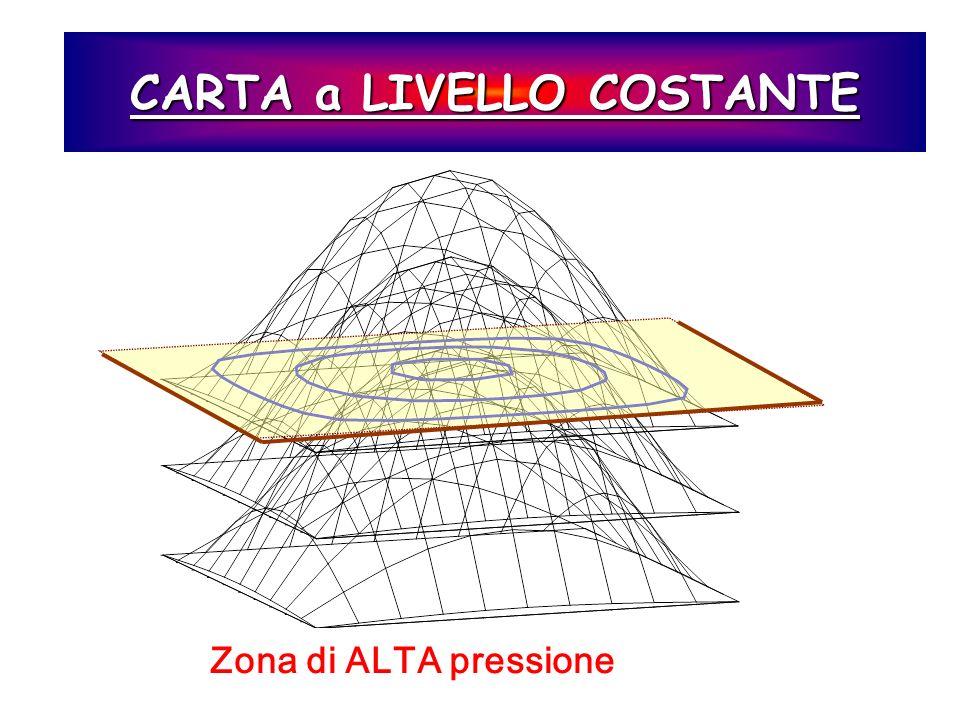 CARTA a LIVELLO COSTANTE Zona di ALTA pressione
