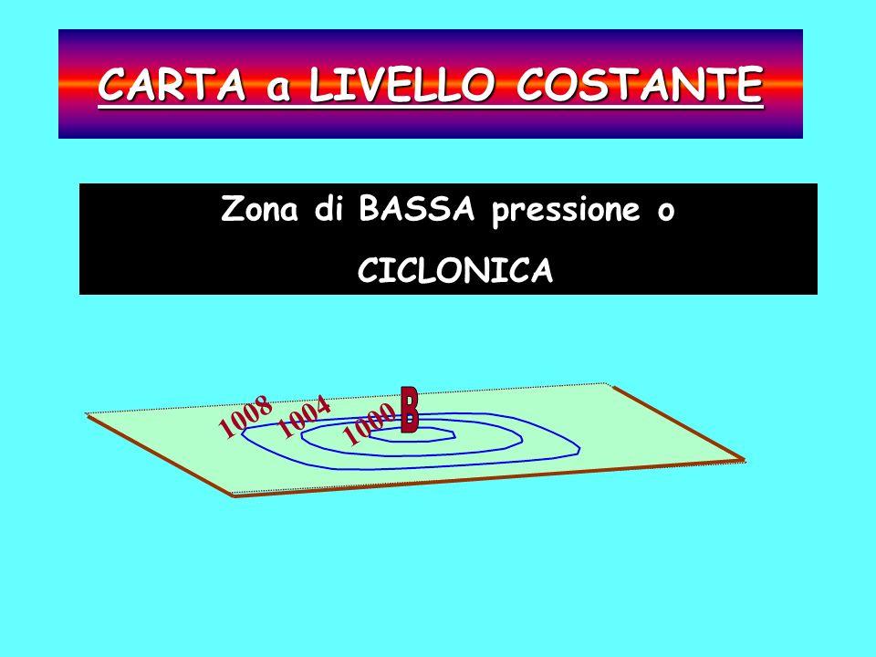 CARTA a LIVELLO COSTANTE 10081004 1000 Zona di BASSA pressione o CICLONICA